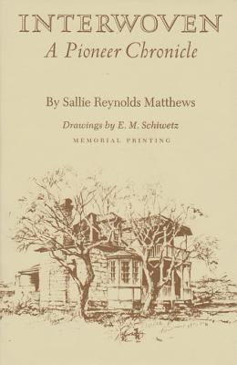 Interwoven: A Pioneer Chronicle - Matthews, Sallie Reynolds