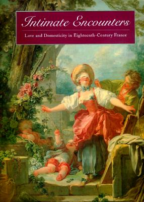 Intimate Encounters: Love and Domesticity in Eighteenth-Century France - Rand, Richard