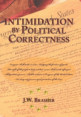 Intimidation by Political Correctness: A Distinctively Democrat Phenomenon - Brasher, J.W.
