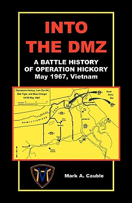 Into the DMZ, a Battle History of Operation Hickory, May 1967, Vietnam - Cauble, Mark A