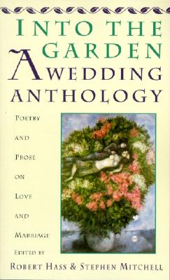 Into the Garden: A Wedding Anthology: Poetry and Prose on Love and Marriage - Hass, Robert, and Mitchell, Stephen
