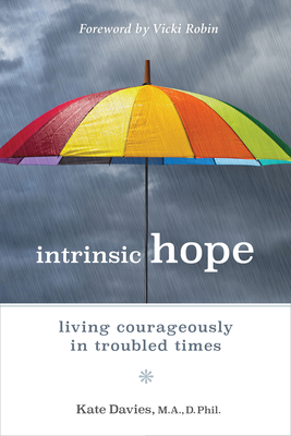 Intrinsic Hope: Living Courageously in Troubled Times - Davies, Kate, Dr., and Robin, Vicki (Foreword by)