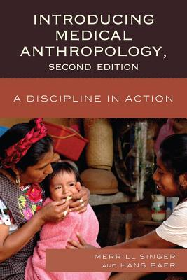 Introducing Medical Anthropology: A Discipline in Action - Singer, Merrill, Professor
