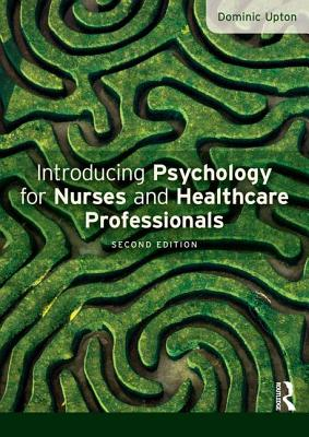 Introducing Psychology for Nurses and Healthcare Professionals - Upton, Dominic