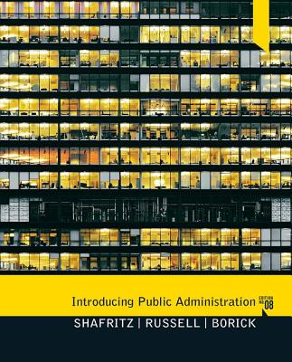 Introducing Public Administration - Shafritz, Jay M., Jr., and Russell, E. W., and Borick, Christopher P.