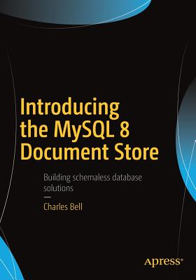Introducing the MySQL 8 Document Store - Bell, Charles, Sir