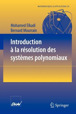 Introduction a la Resolution Des Systemes Polynomiaux - Elkadi, Mohamed, and Mourrain, Bernard
