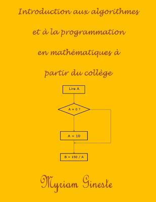 Introduction Aux Algorithmes Et a la Programmation En Mathematiques a Partir Du College - Gineste, Mme Myriam
