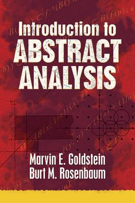 Introduction to Abstract Analysis - Goldstein, Marvin E, and Rosenbaum, Burt M