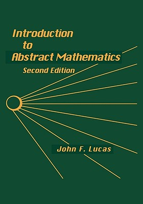 Introduction to Abstract Mathematics - Lucas, John F