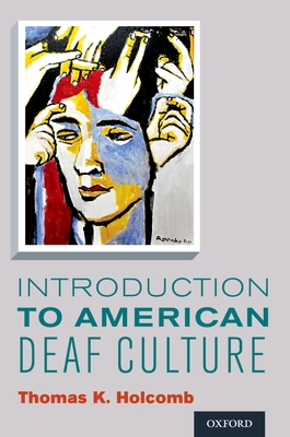 Introduction to American Deaf Culture - Holcomb, Thomas K, Professor
