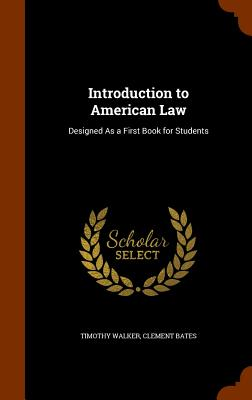 Introduction to American Law: Designed as a First Book for Students - Walker, Timothy, PhD, and Bates, Clement