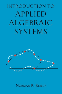 Introduction to Applied Algebraic Systems - Reilly, Norman R