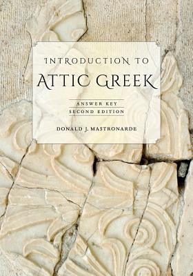 Introduction to Attic Greek: Answer Key - Mastronarde, Donald J.