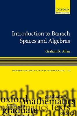 Introduction to Banach Spaces and Algebras - Allan, Graham, and Dales, H. Garth (Editor)