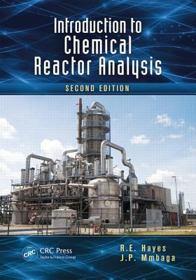 Introduction to Chemical Reactor Analysis, Second Edition - Hayes, R E, and Mmbaga, J P