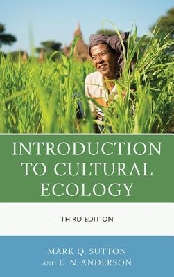 Introduction to Cultural Ecology - Sutton, Mark Q