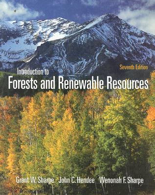 Introduction to Forests and Renewable Resources - Sharpe, Grant W, and Sharpe, Wenonah F, and Hendee, John C