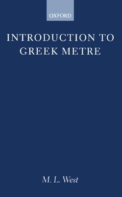Introduction to Greek Metre - West, M L