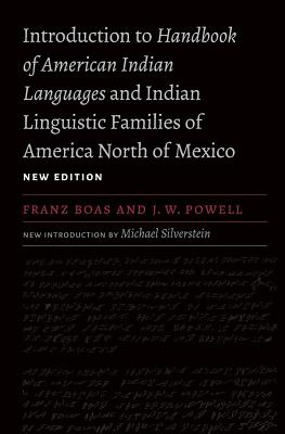 Introduction to Handbook of American Indian Languages and Indian Linguistic Families of America North of Mexico - Boas, Franz, and Powell, J W, and Holder, Preston (Foreword by)