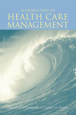 Introduction to Health Care Management - Buchbinder, Sharon B (Editor), and Shanks, Nancy H (Editor)
