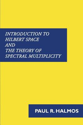 Introduction to Hilbert Space and the Theory of Spectral Multiplicity: Second Edition