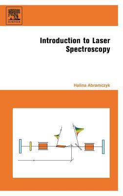 Introduction to Laser Spectroscopy - Abramczyk, Halina