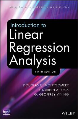 Introduction to Linear Regression Analysis - Montgomery, Douglas C., and Peck, Elizabeth A., and Vining, G. Geoffrey