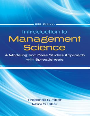 Introduction to Management Science: A Modeling and Cases Studies Approach with Spreadsheets - Hillier, Frederick S, and Hillier, Mark S, Professor