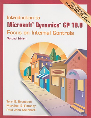 Introduction to Microsoft Dynamics GP 10.0: Focus on Internal Controls - Brunsdon, Terri E, and Romney, Marshall B, and Steinbart, Paul John