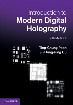 Introduction to Modern Digital Holography: With Matlab - Poon, Ting-Chung, and Liu, Jung-Ping