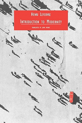 Introduction to Modernity - Lefebvre, Henri, Professor, and Moore, John, Sir (Translated by)