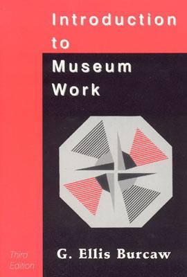 Introduction to Museum Work - Burcaw, G Ellis