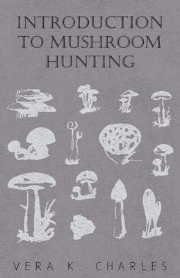 Introduction to Mushroom Hunting - Charles, Vera K