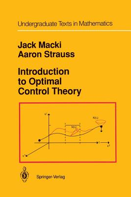 Introduction to Optimal Control Theory - Macki, Jack, and Strauss, Aaron, Professor