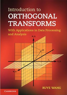 Introduction to Orthogonal Transforms: With Applications in Data Processing and Analysis - Wang, Ruye