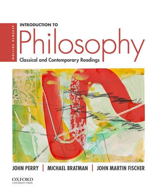 Introduction to Philosophy: Classical and Contemporary Readings - Perry, John, and Bratman, Michael, and Fisher, John Martin