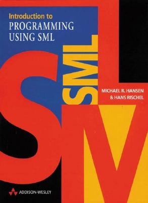 Introduction to Programming Using Sml - Hansen, Michael, and Rischel, Hans