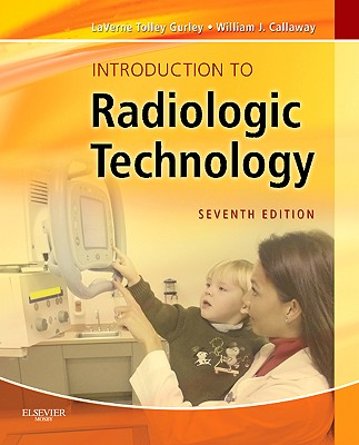 Introduction to Radiologic Technology - Gurley, La Verne Tolley, and Callaway, William J