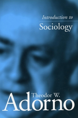 Introduction to Sociology - Adorno, Theodor Wiesengrund, and Theodor, Adorno, and Jephcott, Edmund (Translated by)