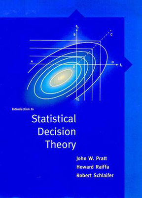 Introduction to Statistical Decision Theory - Pratt, John W, and Raiffa, Howard, and Schlaifer, Robert