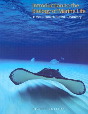 Introduction to the Biology of Marine Life - Sumich, James L, and Morrissey, John F