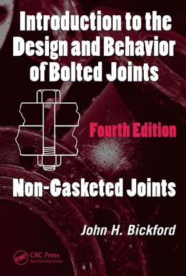 Introduction to the Design and Behavior of Bolted Joints: Non-Gasketed Joints - Bickford, John H