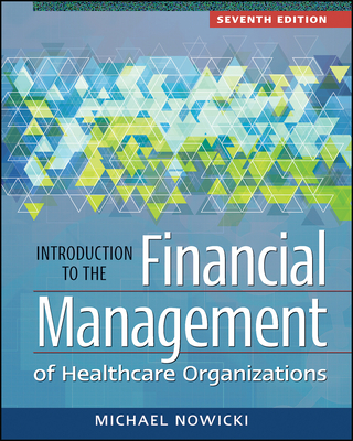 Introduction to the Financial Management of Healthcare Organizations, Seventh Edition - Nowicki, Michael