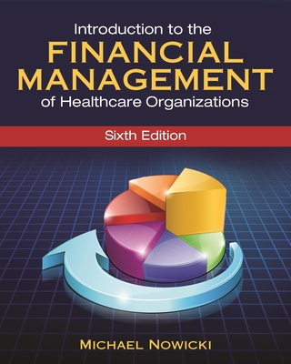 Introduction to the Financial Management of Healthcare Organizations - Nowicki, Michael