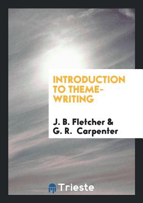 Introduction to Theme-Writing - Fletcher, J B