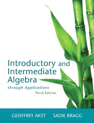 Introductory and Intermediate Algebra Through Applications - Akst, Geoffrey, and Bragg, Sadie