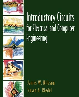 Introductory Circuits for Electrical and Computer Engineering - Nilsson, James W, and Riedel, Susan A