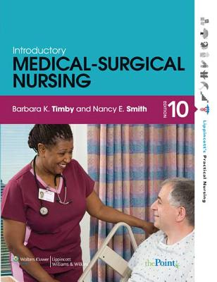 Introductory Medical-Surgical Nursing - Timby, Barbara K, RN, Bsn, Ma, and Smith, Nancy E, RN, MS