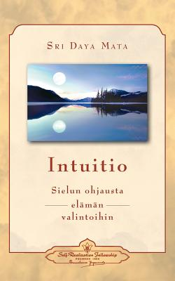 Intuitio: Sielun Ohjausta Elaman Valintoihin - Intuition: Soul-Guidance for Life's Decisions (Finnish) - Mata, Sri Daya